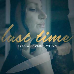 Teka x Paulina Witon - Last Time